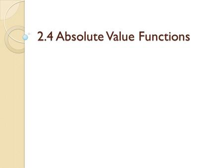 2.4 Absolute Value Functions