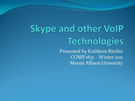 Presented by Kathleen Ritchie COMP 1631 – Winter 2011 Mount Allison University.