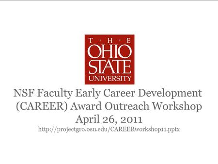 NSF CAREER Award Outreach Workshop April 26, 2011 NSF Faculty Early Career Development (CAREER) Award Outreach Workshop April 26, 2011