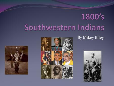 By Mikey Riley. Southwestern Indians Southwestern Indians are now basically any American Indian that inhabit the southwestern part of the U.S. Through.