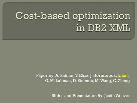 Paper by: A. Balmin, T. Eliaz, J. Hornibrook, L. Lim, G. M. Lohman, D. Simmen, M. Wang, C. Zhang Slides and Presentation By: Justin Weaver.