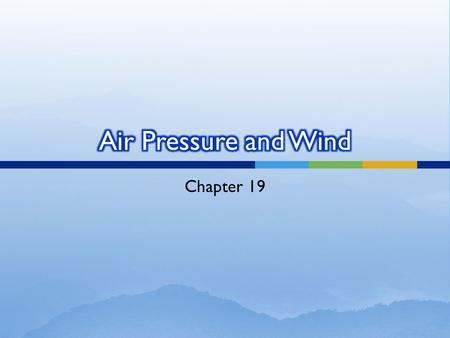 Chapter 19. © Air pressure weight of air above © Exerted in all directions (up, down, and sideways)