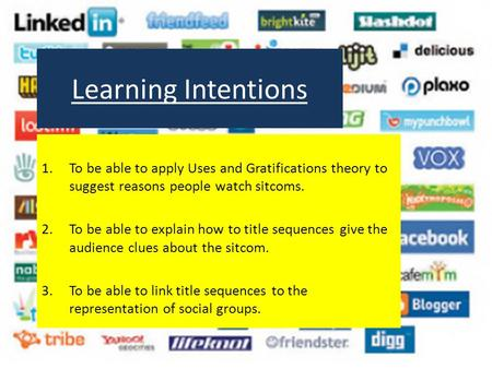 Learning Intentions 1.To be able to apply Uses and Gratifications theory to suggest reasons people watch sitcoms. 2.To be able to explain how to title.