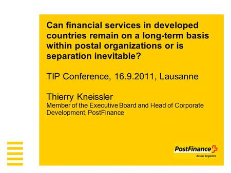 Can financial services in developed countries remain on a long-term basis within postal organizations or is separation inevitable? TIP Conference, 16.9.2011,