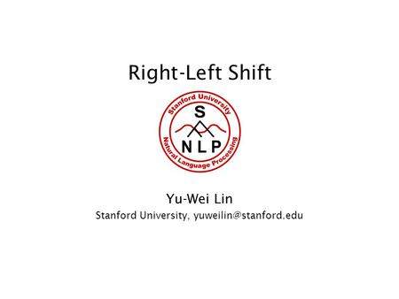 Right-Left Shift Yu-Wei Lin Stanford University,