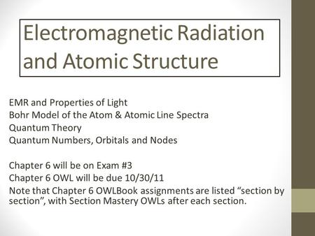 Electromagnetic Radiation and Atomic Structure EMR and Properties of Light Bohr Model of the Atom & Atomic Line Spectra Quantum Theory Quantum Numbers,