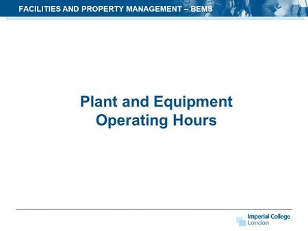 FACILITIES AND PROPERTY MANAGEMENT – BEMS Plant and Equipment Operating Hours.