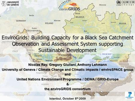 1 www.envirogrids.net EnviroGrids: Building Capacity for a Black Sea Catchment Observation and Assessment System supporting Sustainable Development Nicolas.