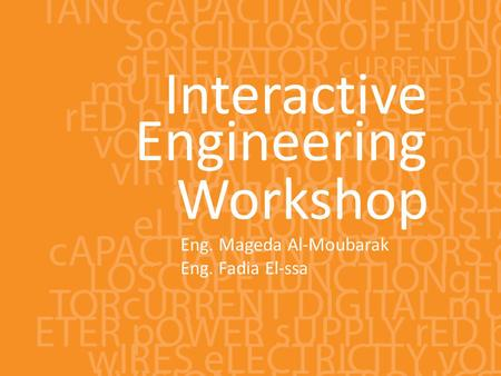 Interactive Engineering Workshop Eng. Mageda Al-Moubarak Eng. Fadia El-ssa.