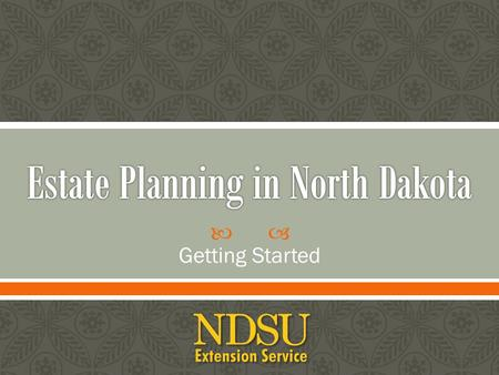  Getting Started. What is estate planning? Basic steps in estate planning What can a plan do for you? What your attorney should know Property ownership.