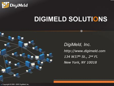 DIGIMELD SOLUTIONS Copyright © 2008 -2009 DigiMeld, Inc. DigiMeld, Inc.  134 W37 th St., 2 nd Fl. New York, NY 10018.