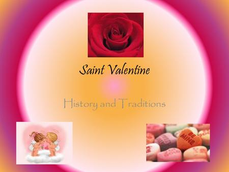 Saint Valentine History and Traditions. Saint Valentine History Emperor Claudius II of Rome War Cancelled marriages and engagements Valentine secretly.