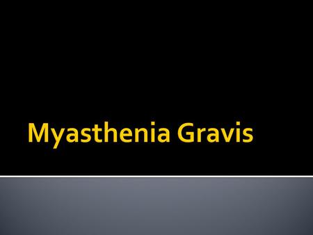  Myasthenia gravis is a chronic autoimmune neuromuscular disease that is characterized by different degrees of weakness of the skeletal muscles of the.