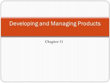 "Chapter 11 Developing and Managing Products. ""When you innovate, you've got to be prepared for everyone telling you you're nuts."" Larry Ellison, Founder."