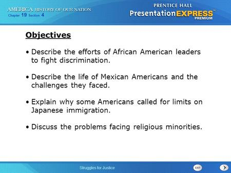 Objectives Describe the efforts of African American leaders to fight discrimination. Describe the life of Mexican Americans and the challenges they faced.