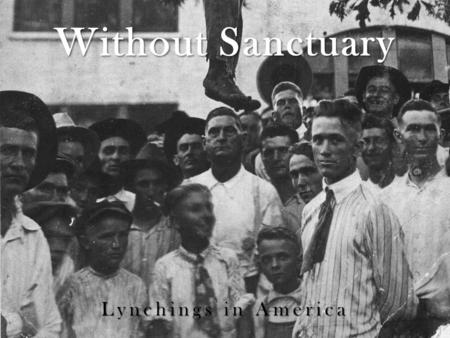 Without Sanctuary Lynchings in America. A Nationwide Epidemic.