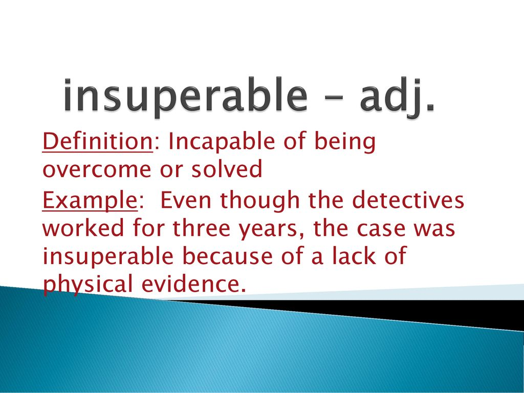 insuperable – adj. Definition Incapable of being overcome or ...