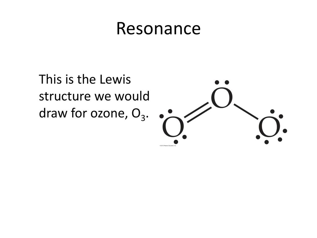 Resonance This Is The Lewis Structure We Would Draw For Ozone O3 Ppt Download