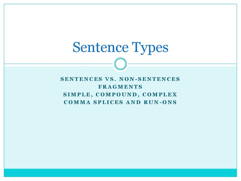 Sentence Types Sentences Vs Non Sentences Fragments Ppt Download