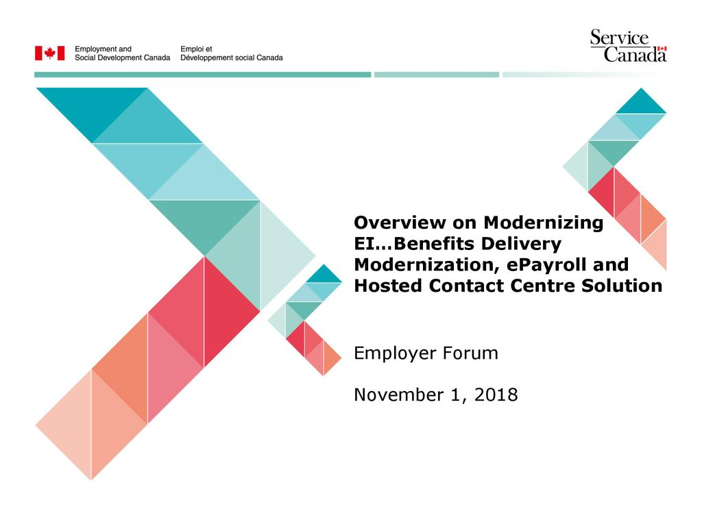 Overview On Modernizing Ei Benefits Delivery Modernization Epayroll And Hosted Contact Centre Solution Employer Forum November 1 Ppt Download