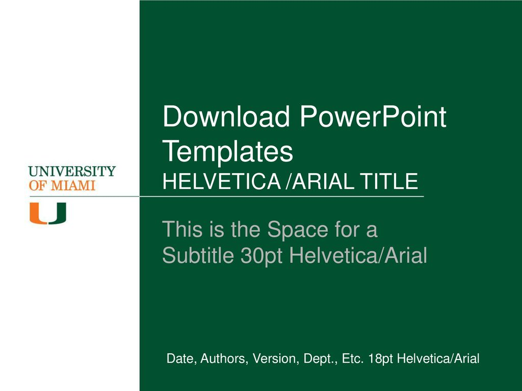 Download PowerPoint Templates HELVETICA /ARIAL TITLE - ppt download For University Of Miami Powerpoint Template
