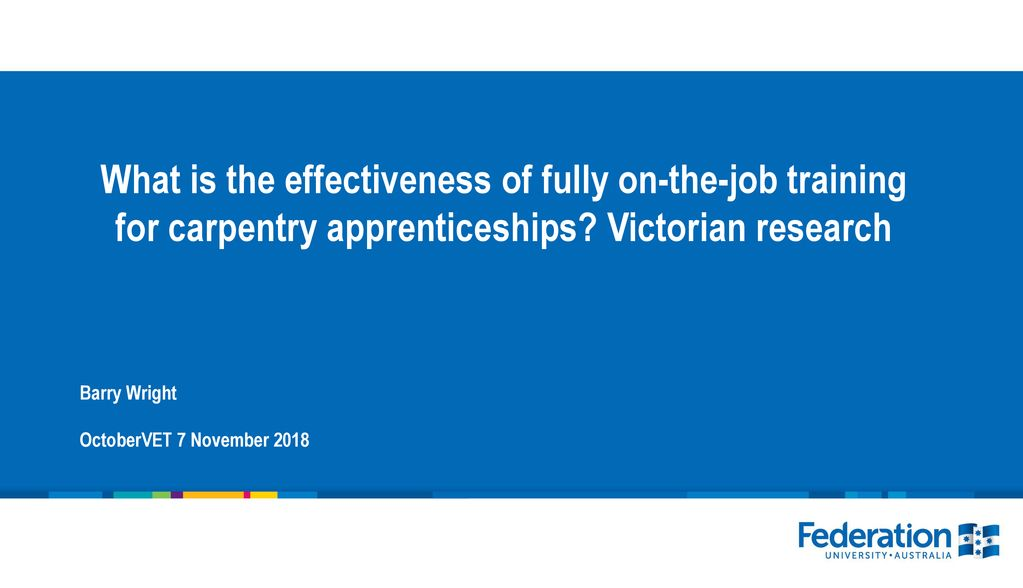 What Is The Effectiveness Of Fully On The Job Training For Carpentry Apprenticeships Victorian Research Barry Wright Octobervet 7 November Ppt Download