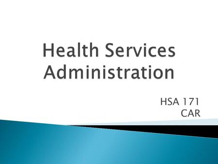 HSA 171 CAR. Health care Systems 1436/ 6/30  The Means by Which Societies Provide Support for Citizens to Maintain Their Good Health 3.
