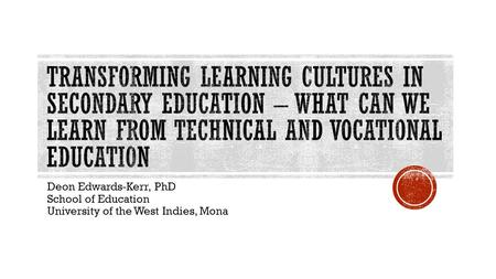 Deon Edwards-Kerr, PhD School of Education University of the West Indies, Mona.
