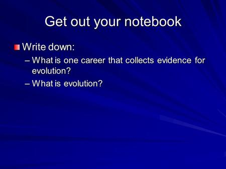 Get out your notebook Write down: