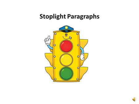 Stoplight Paragraphs Topic sentence Three Supporting Sentences We brought freshly made ham sandwiches, apple pie and ice cold lemonade. While we enjoyed.
