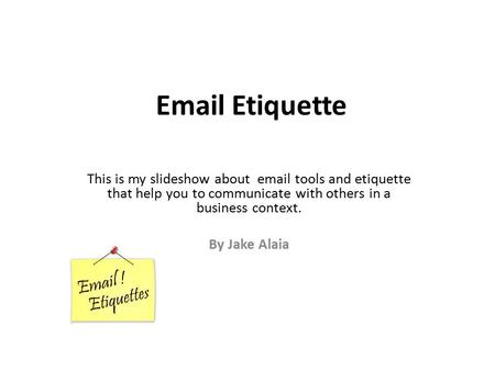 Email Etiquette This is my slideshow about email tools and etiquette that help you to communicate with others in a business context. By Jake Alaia.