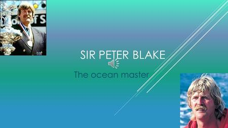 SIR PETER BLAKE The ocean master CHILDHOOD YOUNG YEARS  Peter James Blake was born in 1948 to Brian Blake and Joyce Hilda Wilson.  Peter Blake grew.
