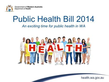 Public Health Bill 2014 An exciting time for public health in WA.