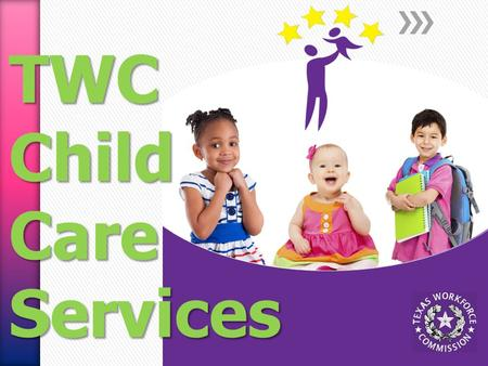 TWC Child Care Services. » The Texas Workforce Commission (TWC) is the Lead Agency for the federal Child Care and Development Fund (CCDF) » TWC delegates.