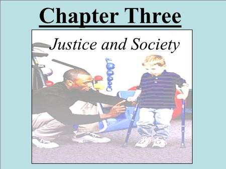 Chapter Three Justice and Society. We Belong to Each Other We belong to the community of humankind. We find our true selves by associating with and caring.