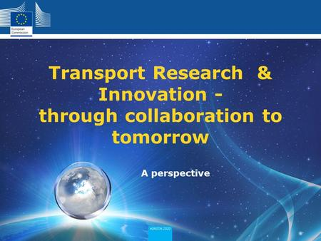 Policy Research and Innovation Research and Innovation A perspective Transport Research & Innovation - through collaboration to tomorrow.
