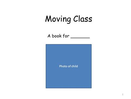 1 Moving Class A book for _______ Photo of child.