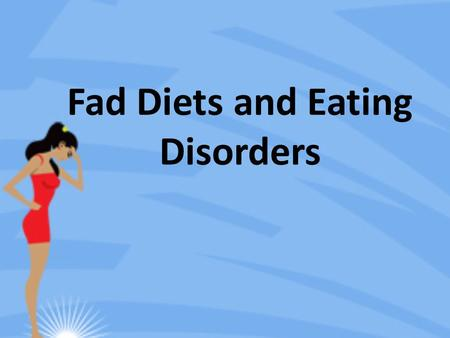 Fad Diets and Eating Disorders. Are you familiar with promises like these? They promise quick and easy weight loss. What do they actually deliver?