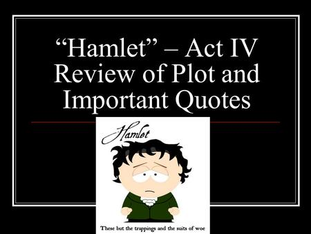 """Hamlet"" – Act IV Review of Plot and Important Quotes"