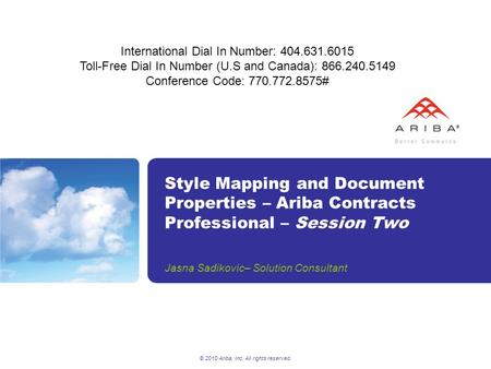 © 2010 Ariba, Inc. All rights reserved. Style Mapping and Document Properties – Ariba Contracts Professional – Session Two Jasna Sadikovic– Solution Consultant.