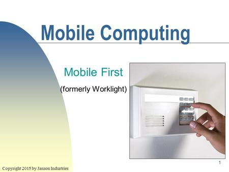 1 Mobile Computing Mobile First (formerly Worklight) Copyright 2015 by Janson Industries.