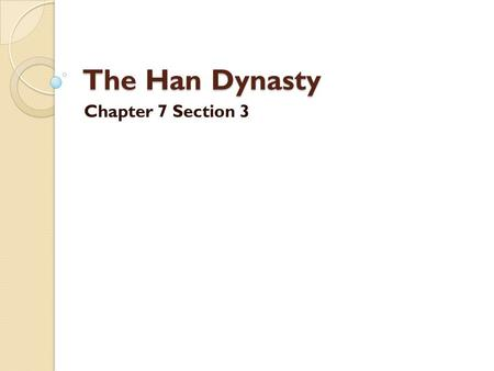 The Han Dynasty Chapter 7 Section 3.