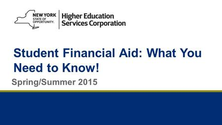 Student Financial Aid: What You Need to Know! Spring/Summer 2015.