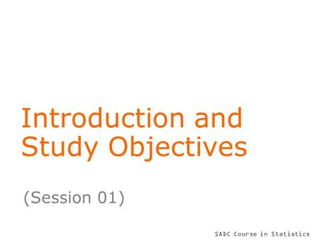 SADC Course in Statistics Introduction and Study Objectives (Session 01)