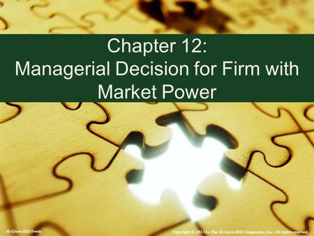 Chapter 12: Managerial Decision for Firm with Market Power