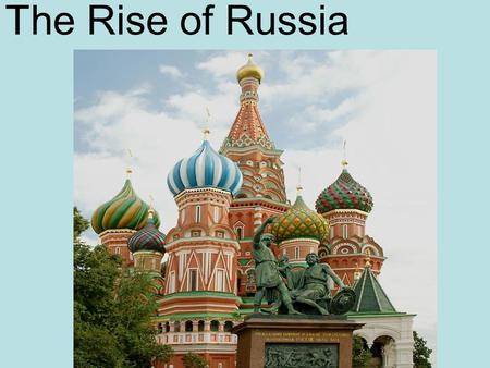 The Rise of Russia. CENTRAL EUROPE The middle of the continent was defined by the HRE Politically, central Europe was comprised of numerous principalities,