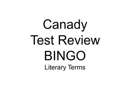 Canady Test Review BINGO Literary Terms. Fill in the BINGO Sheet one term per box 2 Free Spaces Subject Main idea Author's purpose Theme Exposition Rising.