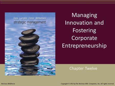 Managing Innovation and Fostering Corporate Entrepreneurship Chapter Twelve McGraw-Hill/Irwin Copyright © 2012 by The McGraw-Hill Companies, Inc. All rights.