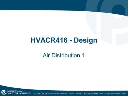 HVACR416 - Design Air Distribution 1. 23.1 Air Properties and Behavior Important properties of interest include: o Weight of air. o Manner in which air.