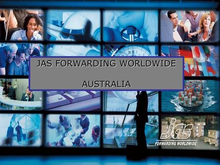 JAS FORWARDING WORLDWIDE AUSTRALIA. Member of IATA Established 1978 ISO 9001:2008 accredited Member of Australian Federation of International Freight.
